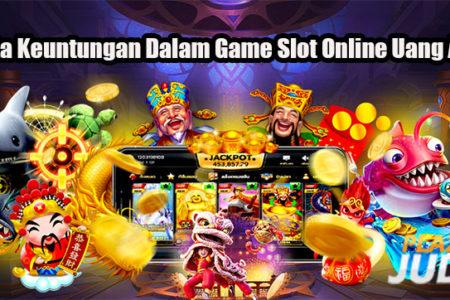 Fakta Keuntungan Dalam Game Slot Online Uang Asli