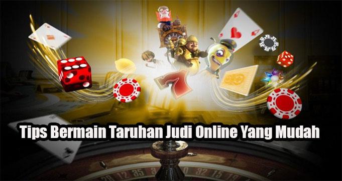 Tips Bermain Taruhan Judi Online Yang Mudah