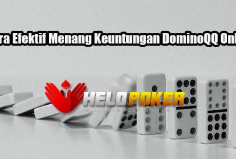 Cara Efektif Menang Keuntungan DominoQQ Online