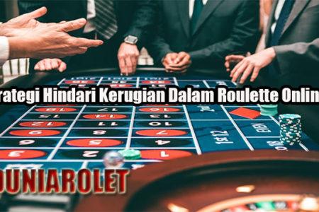 Strategi Hindari Kerugian Dalam Roulette Online